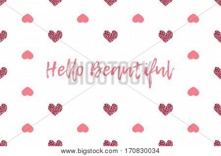 Valentine greeting card with text and pink hearts. Inscription - Hello Beautiful