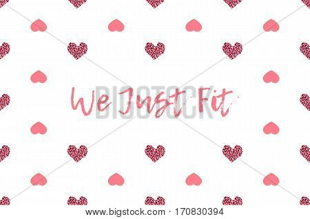 Valentine greeting card with text and pink hearts. Inscription - We Just Fit