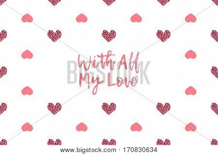 Valentine greeting card with text and pink hearts. Inscription - With All My Love