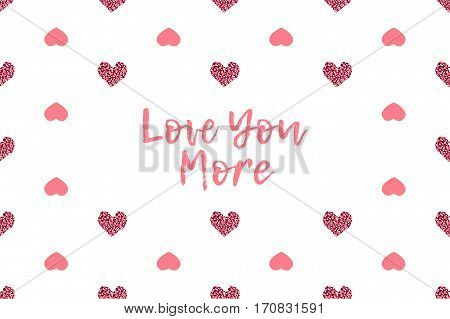 Valentine greeting card with text and pink hearts. Inscription - Love You More
