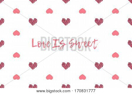 Valentine greeting card with text and pink hearts. Inscription - Love Is Sweet