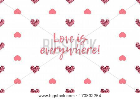 Valentine greeting card with text and pink hearts. Inscription - Love is everywhere