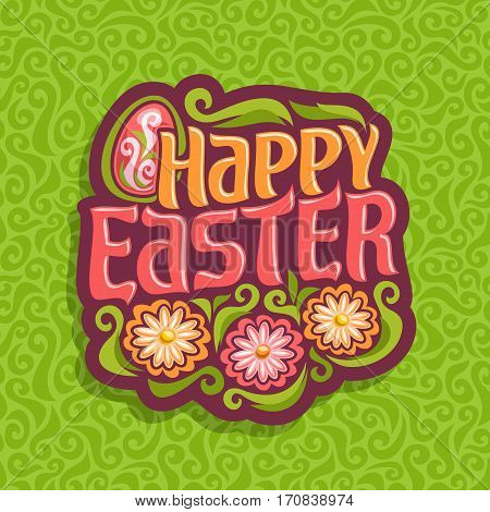 Vector illustration on happy Easter theme: on green abstract background pattern logo for easter christian holiday with lettering title text, decorated egg and flowers, floral spring greeting art icon.