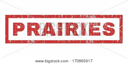 Prairies text rubber seal stamp watermark. Caption inside rectangular banner with grunge design and dirty texture. Horizontal vector red ink sign on a white background.