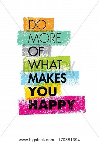 Do More Of What Makes You Happy Motivation Quote. Creative Vector Typography Concept.