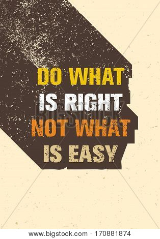 Do What Is Right Not What Is Easy Motivation Quote. Creative Vector Typography Poster Concept.