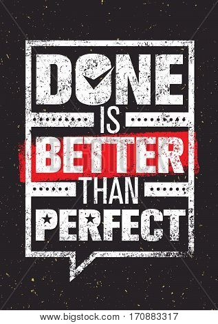 Done Is Better Than Perfect. Inspiring Creative Motivation Quote Template. Vector Typography Banner Design Concept On Grunge Texture Rough Background.
