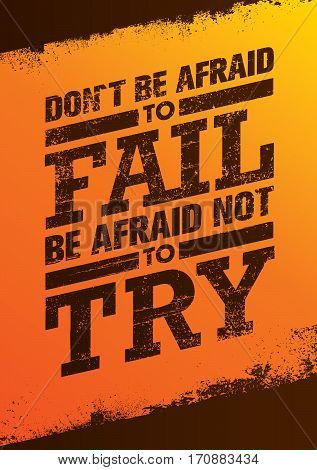 Do Not Be Afraid To Fail Be Afraid Not To Try Creative Motivation Quote. Vector Outstanding Typography Poster Concept.