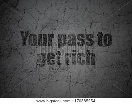 Finance concept: Black Your Pass to Get Rich on grunge textured concrete wall background