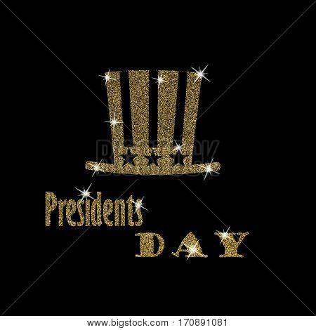Happy Presidents Day Typography with glitter golden tall hat on a black background. Illustration for cards, banners, print.