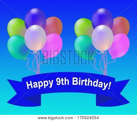 Happy Ninth Birthday Meaning 9Th Party Celebration 3D Illustration
