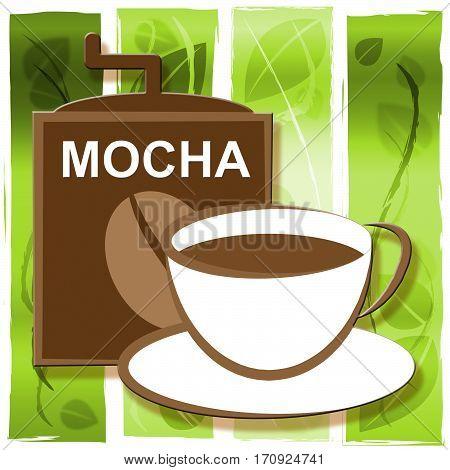 Mocha Coffee Represents Hot Beverage And Caffeine