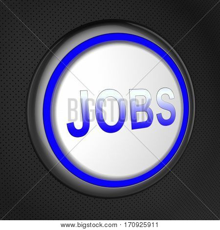 Jobs Button Means Hiring Workers 3D Illustration