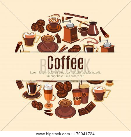 Coffee drink round poster. Espresso, cappuccino, latte, mocha cup and glass, bean, chocolate bar, coffee pot, grinder and cinnamon with text layout in center. Coffee shop label, cafe menu design