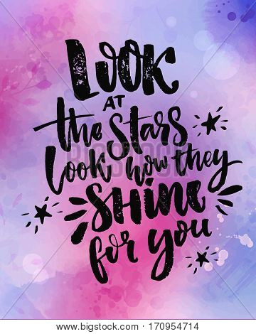 Look at the stars, look how they shine for you. Inspirational quote at violet and pink watercolor background.