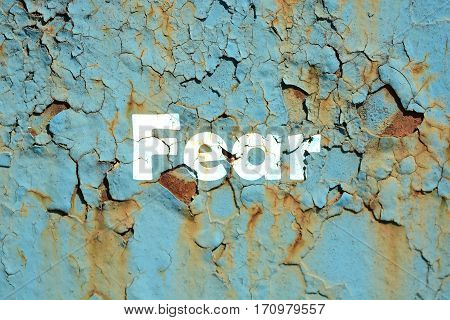 Fear Word Print On The Rusted Metal Corrugated Metal Background