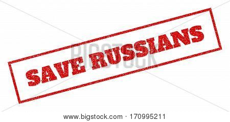 Red rubber seal stamp with Save Russians text. Vector message inside rectangular frame. Grunge design and unclean texture for watermark labels. Inclined sticker.