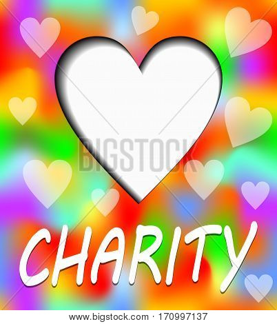 Charity placard. Heart with inner shadow. In heart can be own text or message. Inscription charity with shadow. Multicolored vivid background with semitransparent hearts.