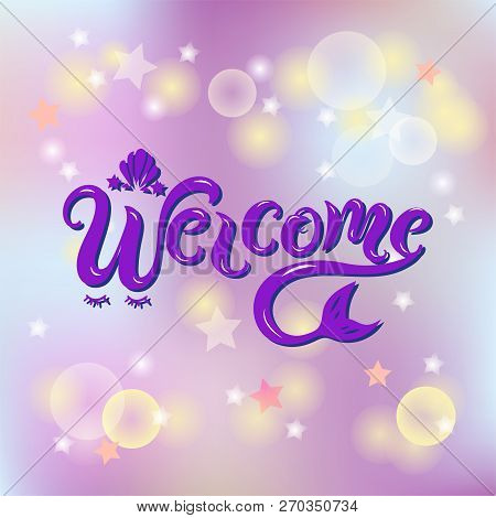 Handwriting Lettering Welcome With Mermaid Tail On Blurred Background. Welcome For Logo, Baby Birthd