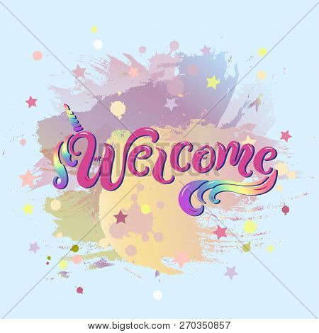 Handwriting Lettering Welcome With Unicon Horn On Pastel Colors Background. Welcome For Logo, Baby B