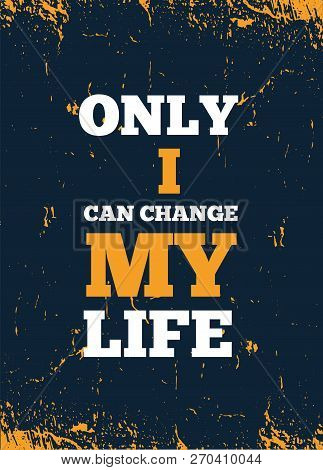 Only I Can Change My Life. Inspiring Creative Motivation Quote Poster Template For Wall. Vector Typo
