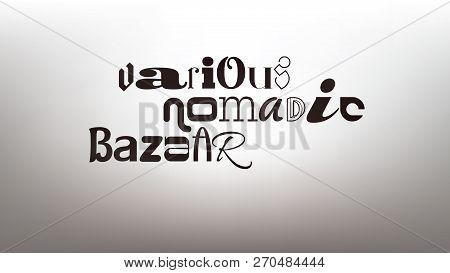 Original Typography Eclectic Composition Of The Words Various, Nomadic, Bazaar.