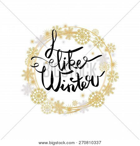 I Like Winter Poster In Decorative Frame Made Of Silver And Golden Snowflakes And Round Circles, Sno