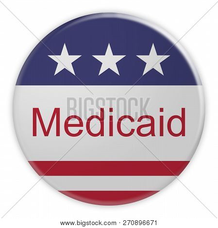 Usa Politics News Badge: Medicaid Button With Us Flag, 3d Illustration Isolated On White Background