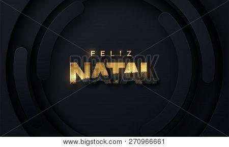 Feliz Natal. Merry Christmas. Vector Typography Illustration. Holiday Decoration Of Black Paper Lett