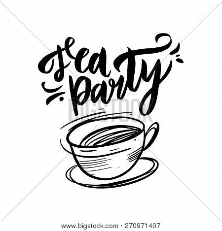 Tea Party Lettering And Cup. Hand Drawn Vector Illustration.