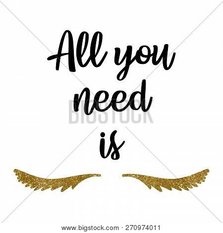 Lash Makers. Lashes Quote. Calligraphy Phrase. All You Need Is Lash. Gold Glitter Lashes. Shine Lash