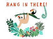 Cute sloth hanging on jungle tree. Hang in there text. Hand drawn adorable animal illustration. Rainforest illustration. Funny sloth, toucan, flowers, leaves. For paper, kids, room decor, blog posts poster