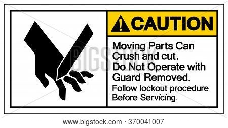 Caution Moving Parts Can Crush And Cut Do Not Operate With Guard Removed Symbol Sign, Vector Illustr