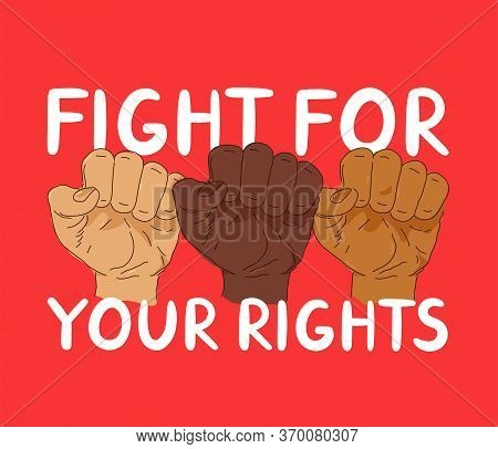 Fight For Yout Rights Protest Banner. Vector Trendy Style Illustration Poster Design. Anti Racism, H