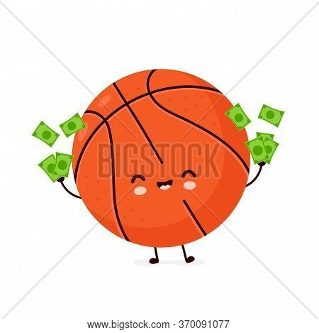 Cute Happy Smiling Basketball Ball With Money. Vector Flat Cartoon Character Illustration Icon Desig