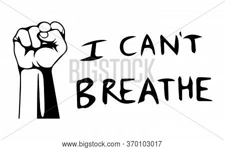 I Can\\\\\\\'t Breathe Text With Blm Fist. Poster Text Depicting Words Of I Can\\\\\\\'t Breathe Wit