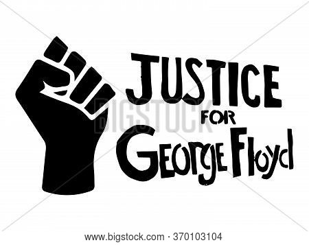 Justice For George Floyd With Fist. Pictogram Illustration Depicting Justice For Floyd Text With Fis
