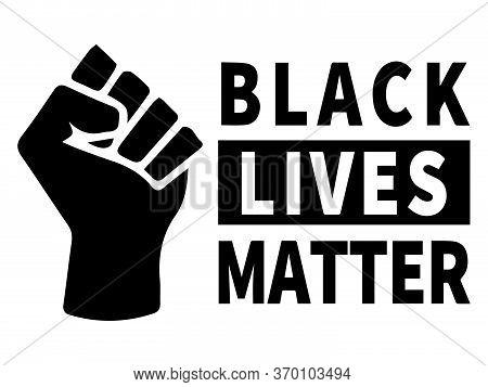 Black Lives Matter. Black And White Illustration Depicting Black Lives Matter With Fist Icon. Eps Ve