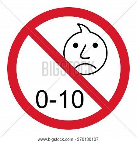 Prohibition No Baby For 0-10 Sign. Not Suitable For Children Under 10 Years Vector Icon