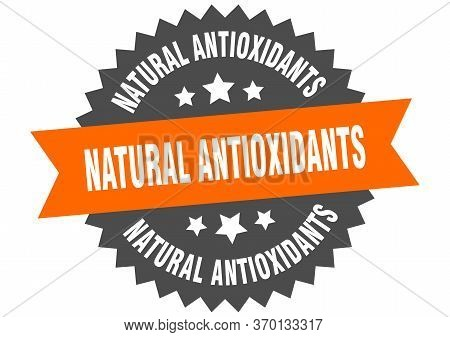 Natural Antioxidants Sign. Natural Antioxidants Circular Band Label. Round Natural Antioxidants Stic