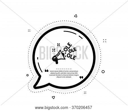 Ole Chant Icon. Quote Speech Bubble. Championship With Megaphone Sign. Sports Event Symbol. Quotatio