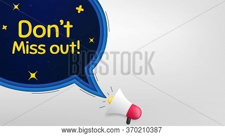 Dont Miss Out. Megaphone Banner With Speech Bubble. Special Offer Price Sign. Advertising Discounts