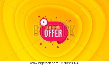 Last Minute Badge. Geometric Plastic Design Banner. Hot Offer Chat Bubble Icon. Special Deal Label.