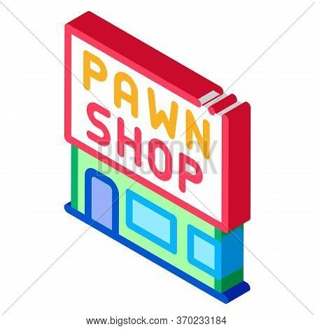 Appearance Of Pawnshop Icon Vector. Isometric Appearance Of Pawnshop Sign. Color Isolated Symbol Ill
