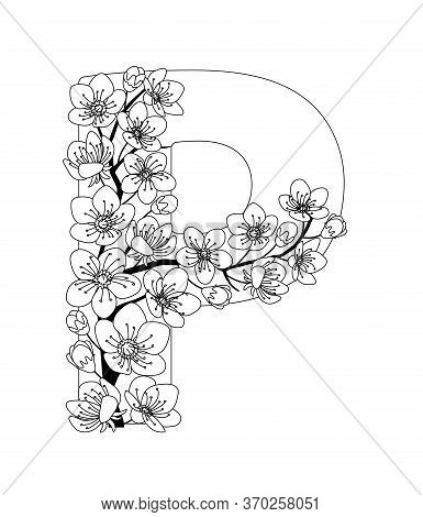 Capital Letter P Patterned With Contour Hand Drawn Doodle Blossom Cherry. Monochrome Page Anti Stres