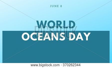 Poster, Banner, Card Or Illustration With The Text World Oceans Day June 8. Concept Of Conservation
