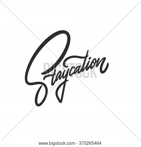 Staycation Lettering. Modern Calligraphy. Vector Illustration. Isolated On White Background.
