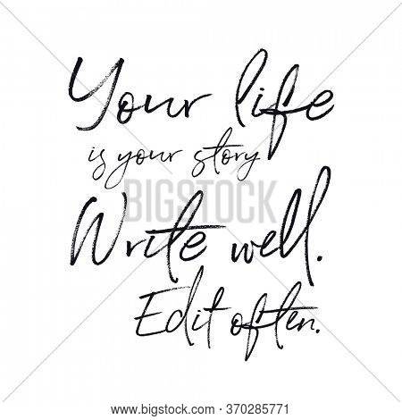 Quote - Your life is your story write well. Edit often.