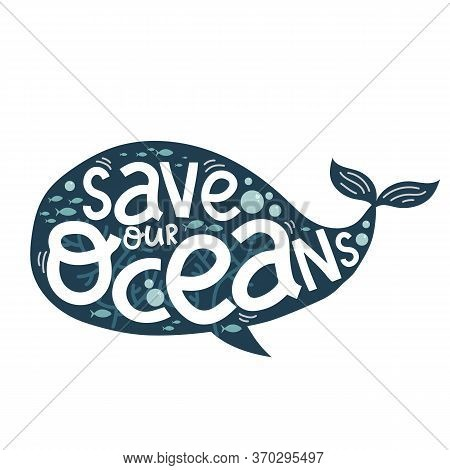 Save Our Oceans, Creative Letterin And Cute Blue Whale, Vector Illustration