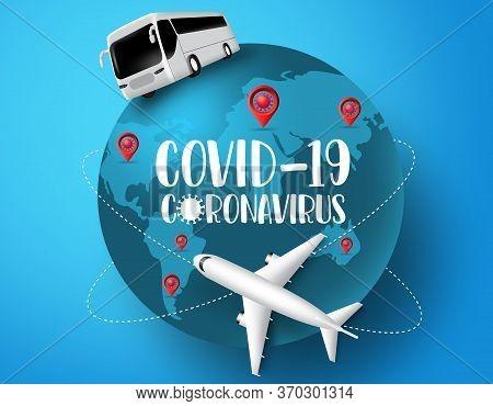 Coronavirus Global Travel Vector Concept. Coronavirus Covid-19 In World Pandemic Disease Outbreak Wi